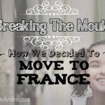 Breaking The Mould: How We Decided To Move To France