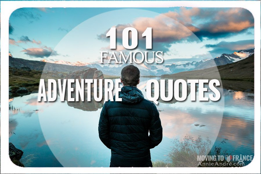 101 Advennture quotes for love, travel, life in general the the unadventurous