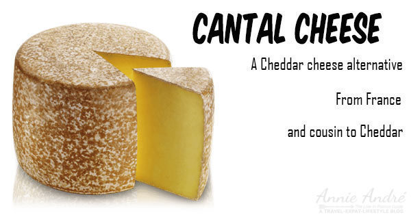 Cantal Cheese, a cousin to Cheddar and a great alternative to Cheddar