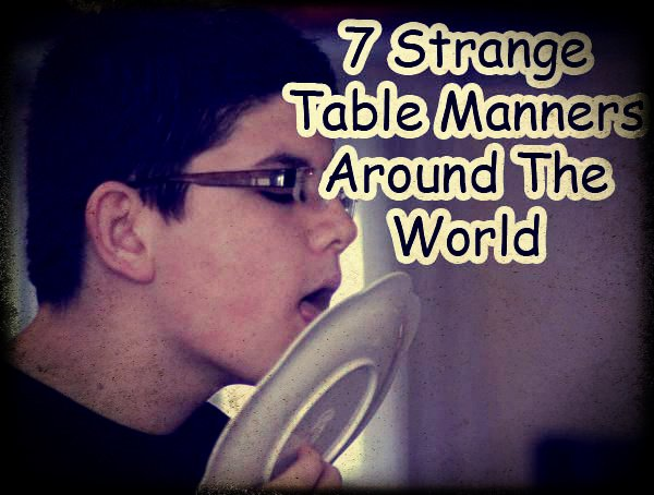 7 strange table manners around the world