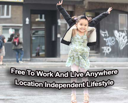 Location Independent: free to work and live anywhere