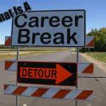What is A Career Break And Why Should You Care?
