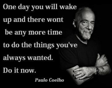Paulo live your life to the fullest now not later