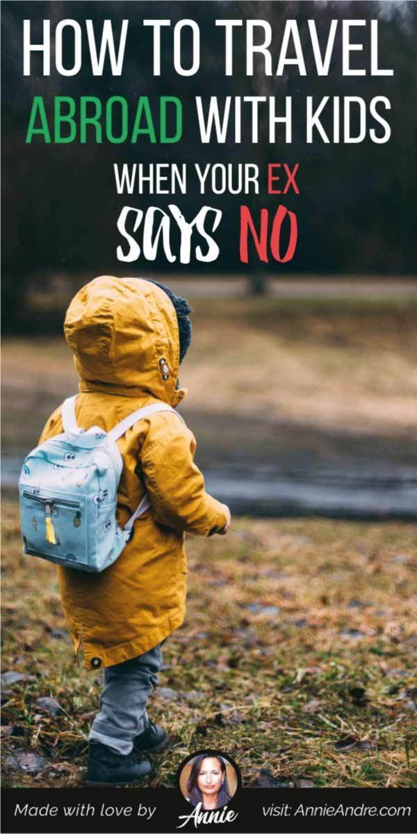 pintrest image about how to travel abroad with children when your ex says no!