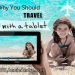 Should You Bring Your Tablet On Vacation? 10 Reasons My Tablet Is Indispensable When I Travel.