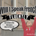 Will I (or my child) Speak French Fluently If I Live In France For 1 year?