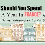 Should You Spend A Year In France? 15 Travel Adventures To Go On Instead