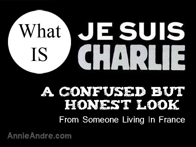 What is Je Suis Charlie An honest but confused look from someone who lives in France and who is not French