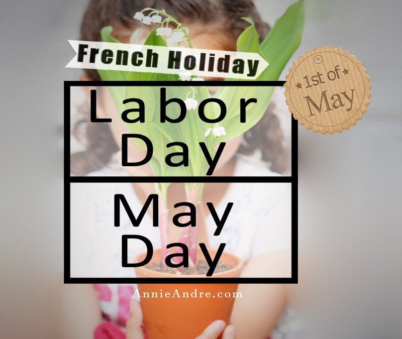 Two separate holidays are celebrated on May 1st. in France; Labour day and May Day