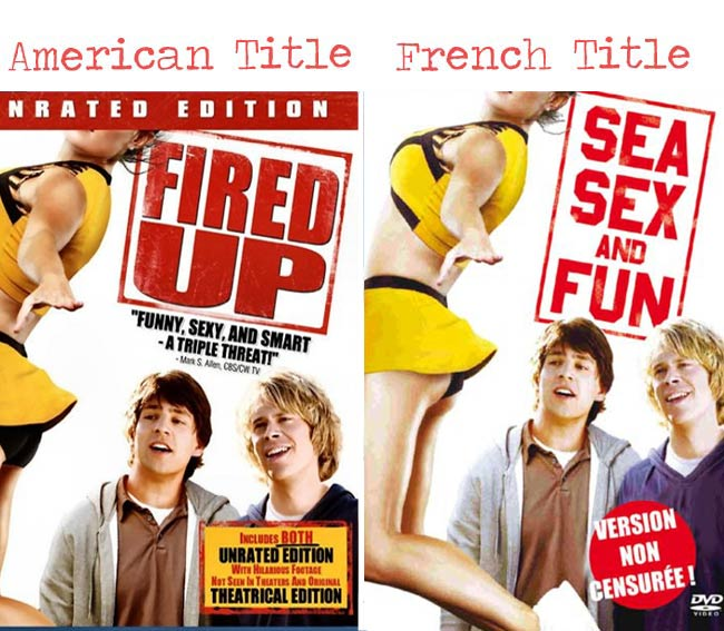 Fired Up = Sea Sex and Fun movie title for French audience