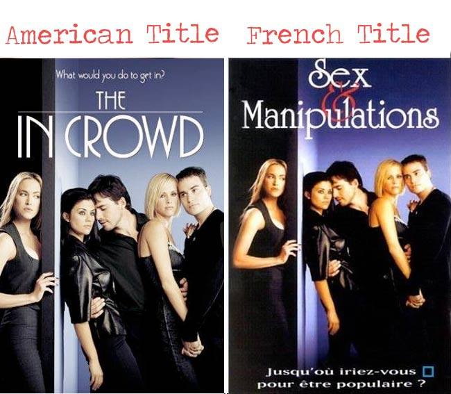 The In Crowd= Sex manipulations movie title for French audience