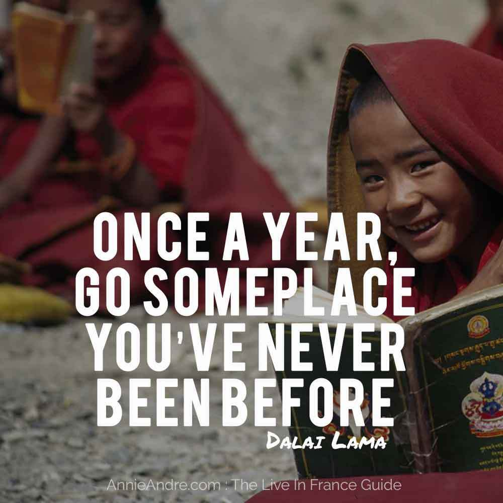 "Dalai-Lama quote "" Once a year go someplace you've never been before"""