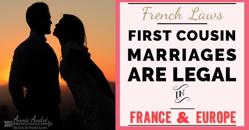 French law: It's legal to marry your first cousin in France and most of Europe.
