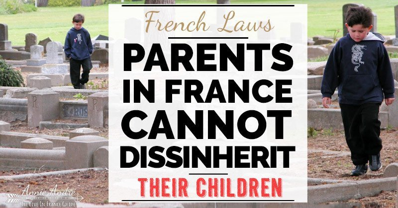 strange French law: It's illegal do disinherit your children in France