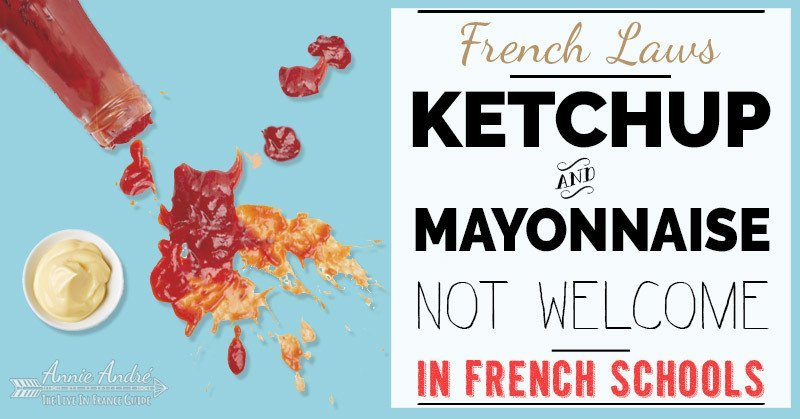 strange French laws: Ketchup and Mayonnaise are practically banned in French school cafeterias.