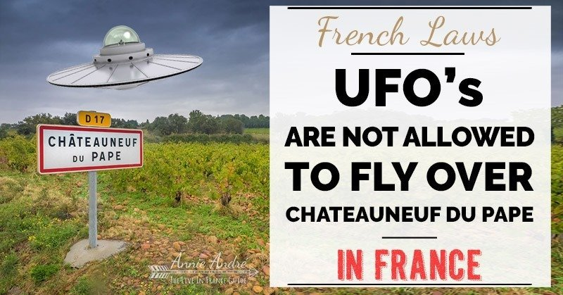Stupid French law: It's illegal for UFO's and flying saucers to fly over Chateauneuf du pape France