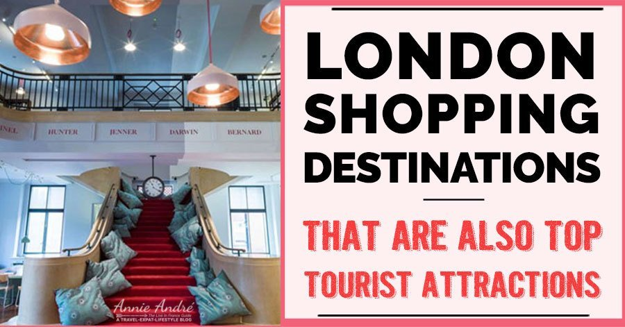 11 London shopping destinations that are also top tourist attractions.