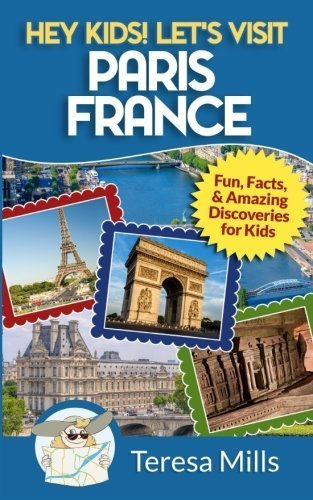 Let's Visit Paris France: Fun, Facts and Amazing Discoveries for Kids